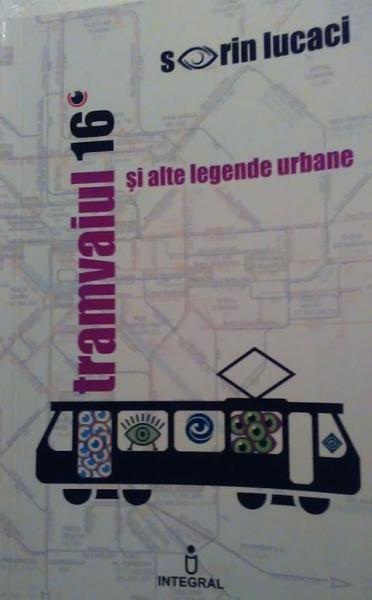 """DIN RAFTUL """"CONEXIUNI"""" – Sorin Lucaci, """"Tramvaiul 16 și alte legende urbane"""", poezii, 2017"""