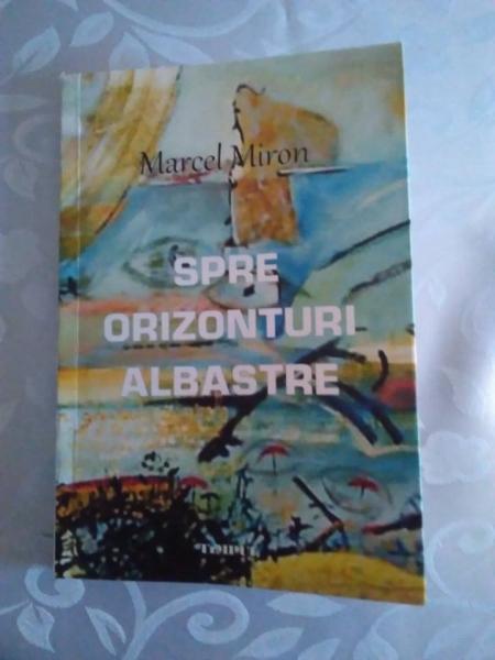 """DIN RAFTUL """"CONEXIUNI"""" – MARCEL MIRON, """"SPRE ORIZONTURI ALBASTRE"""", POEZII"""