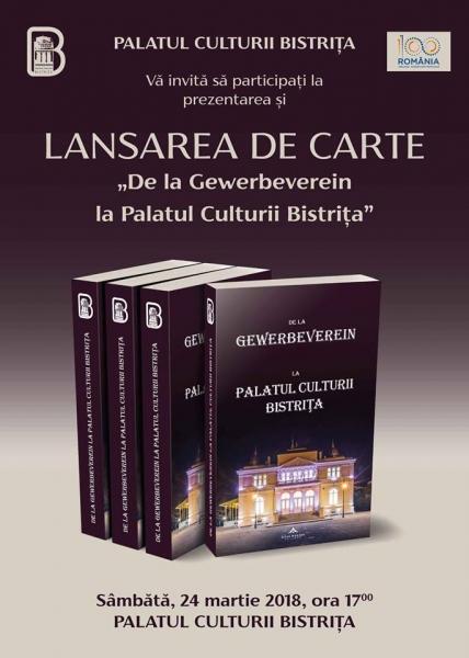 """LANSARE MONOGRAFIE - """"DE LA GEWERBEVEREIN LA PALATUL CULTURII BISTRIȚA"""""""